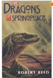 The Dragons of Springplace  - Robert Reed cover