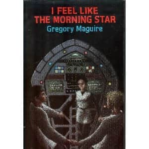 I Feel the Morning Star - Gregory Maguire cover