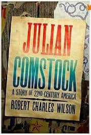 Julian Comstock: A Story of 22nd-Century America - Robert Charles Wilson cover